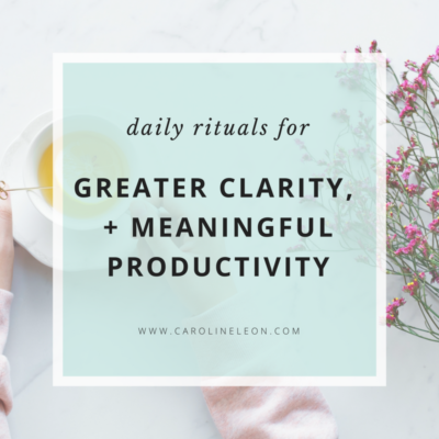 Daily Rituals for Greater Clarity + Meaningful Productivity