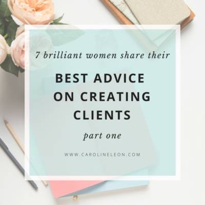 7 Brilliant Women Share Their Best Advice on Creating Clients (Part 1)