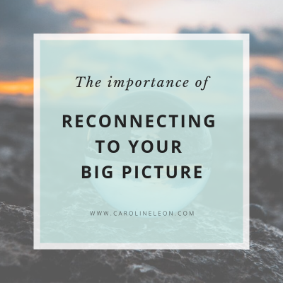 The Importance of Reconnecting to Your Big Picture