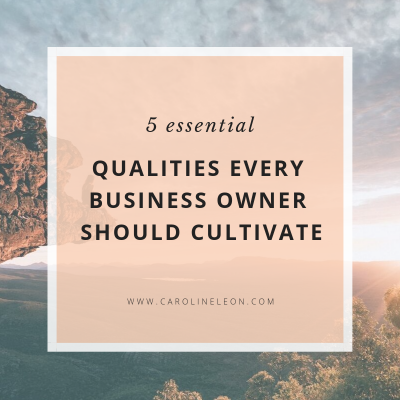 5 Essential Qualities Every Business Owner Should Cultivate