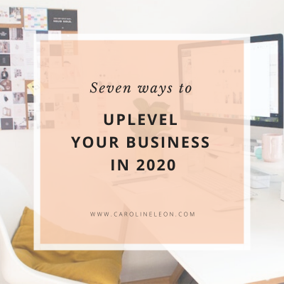 7 Ways to Uplevel Your Business in 2020