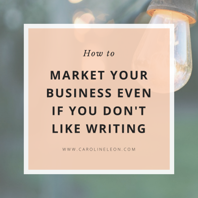 How To Market Your Business Even if You Don't Like Writing