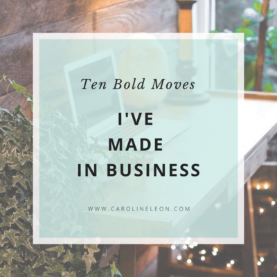 Ten Bold Moves I've Made in Business