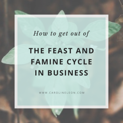 How To Get Your Business Out Of The Feast And Famine Cycle