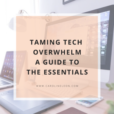 Taming Tech Overwhelm – A Guide to The Essentials