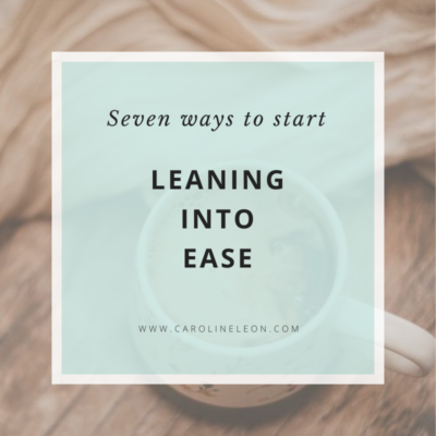 Seven Ways to Start Leaning into ease