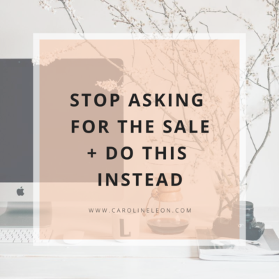 Stop Asking For The Sale (And Do This Instead)