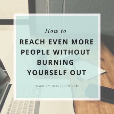 How To Reach Even More People Without Burning Yourself Out