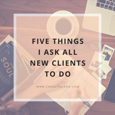 Five Things I Ask All New Clients To Do